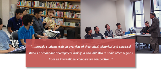 """….provide students with an overview of theoretical, historical and empirical studies of economic development mainly in Asia but also in some other regions from an international comparative perspective…"""